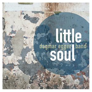 Dagmar Egger Band - Little Soul
